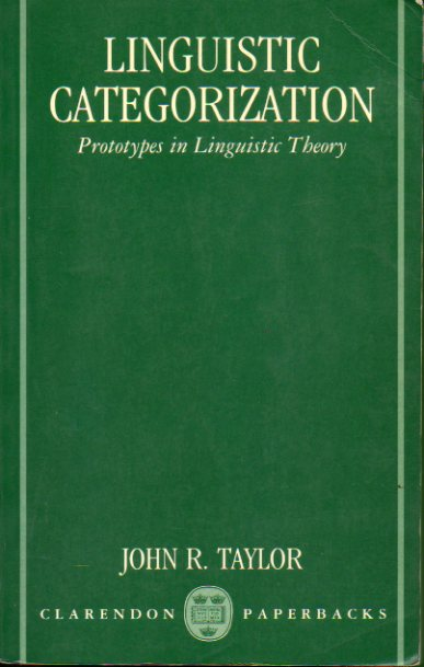 LINGUISTIC CATEGORIZATION. Prototypes in Linguistic Theory.