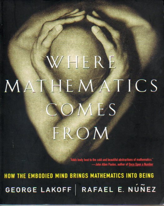 WHERE MATHEMATICS COMES FROM. How the embodied mind brings mathematics into being.