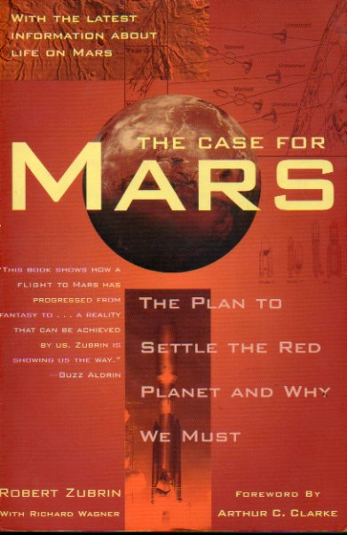 THE CASE FOR MARS. The plan to settle the Red Planet and why be must. Foreqword by Arthur C. Clarke.