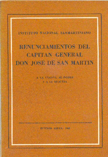 Renunciamientos del capitan General Don Jose de San Martin