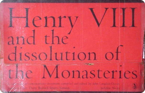 Henry VIII and the dissolution of the Monasteries