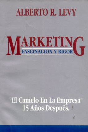 Marketing: Fascinacion y rigor - El camelo en la empresa - 15 años despues