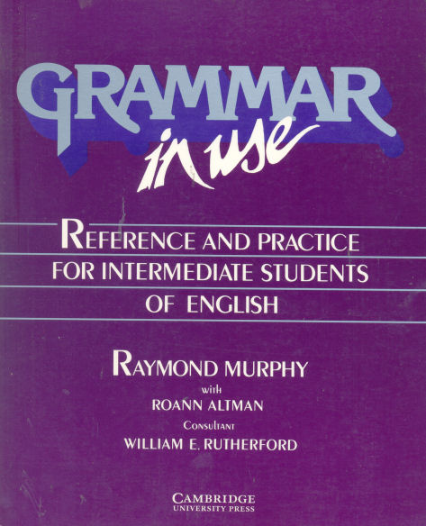 Grammar in use - Reference and practice for intermediate students of english