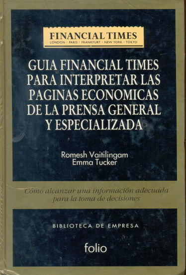 Guía financial times para interpretar las páginas economicas de la prensa general y especializada